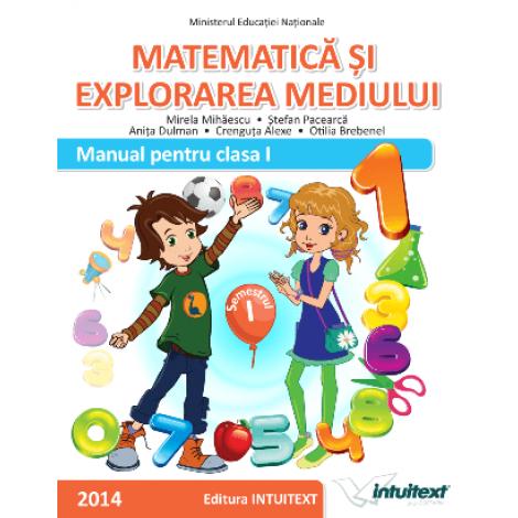 Matematică şi explorarea mediului - Manual pentru clasaI, semestrulI